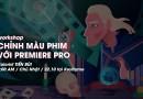[Sài Gòn] Chỉnh màu Phim bằng Adobe Premiere Pro – Colorist Tiến Bùi