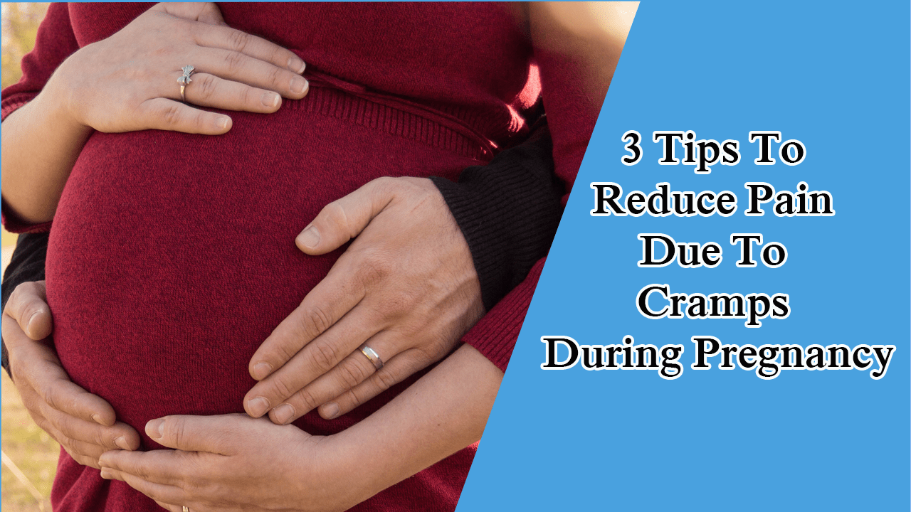 3 Tips To Reduce Pain Due To Cramps During Pregnancy