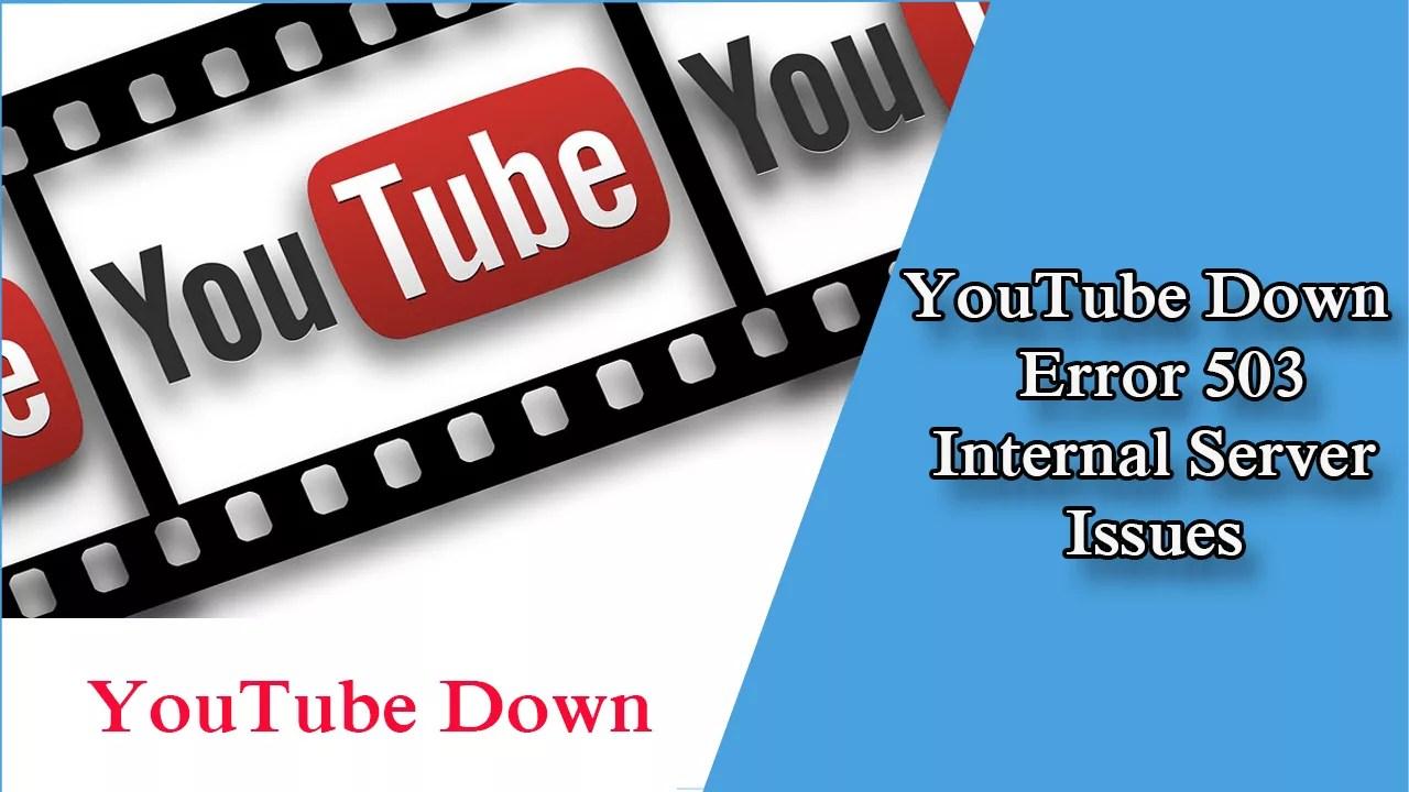 YouTube Down   Error 503 Internal Server Issues   E Find