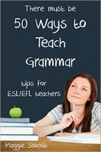 Fifty Ways to Teach Grammar: Tips for ESL/EFL Teachers