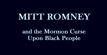 Is Mitt Romney's Refusal To  Condemn the Mormon Curse Of Cain Upon Black People Probative?