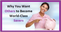 Why You Want Others to Become World-Class Savers