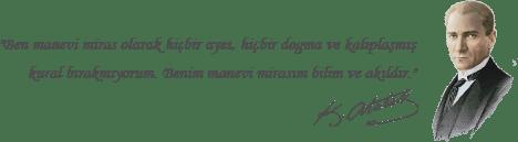 Ben manevi miras olarak hiçbir ayet, hiçbir dogma ve kalıplaşmış kural bırakmıyorum. Benim manevi mirasım bilim ve akıldır. M. Kemal Atatürk
