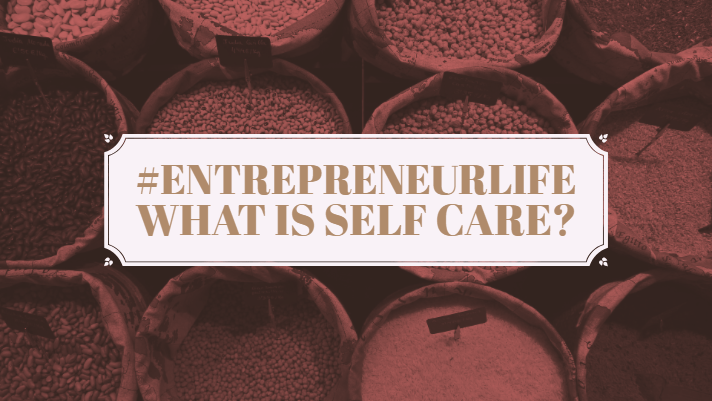 #EntrepreneurLife: What is Self Care?