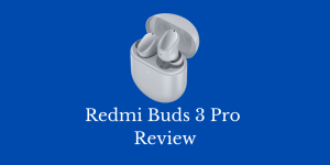 Redmi Buds 3 Pro Review