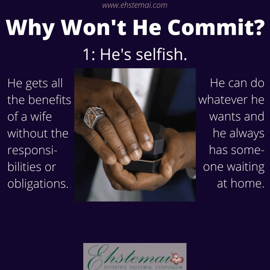 He may not commit because he's selfish.
