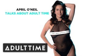 ADULT TIME - April O'Neil Talks About Adult Time