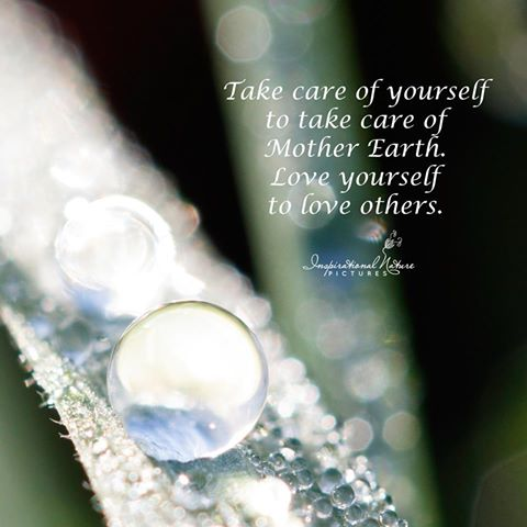 Take care of yourself to take care of mother earth.love yourself to love others