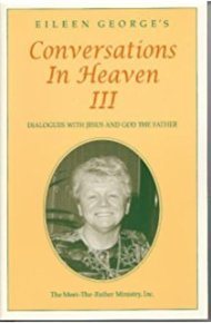 Eileen George's Conversations In Heaven III Dialogues with Jesus and God the Father