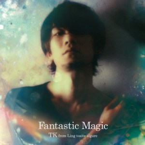 TK from Ling tosite sigure – Fantastic Magic [Album]