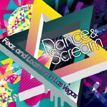 Download Fear, and Loathing in Las Vegas - Dance & Scream [Album]
