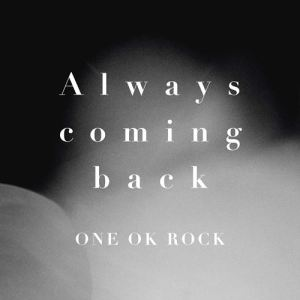 ONE OK ROCK – Always coming back [Single]