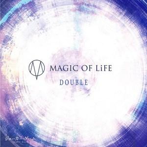 MAGIC OF LiFE – DOUBLE [Single]