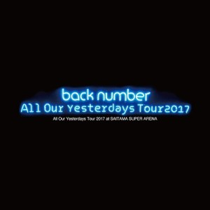 [Concert] back number – All Our Yesterdays Tour 2017 at SAITAMA SUPER ARENA [BDRip][720p][x264][AAC][2017.11.15]