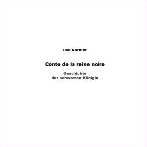 Ilse Garnier, Geschichte der schwarzen Königin