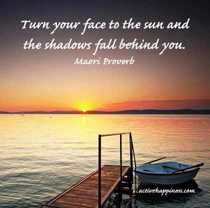 turn-your-face-to-the-sun-and-the-shadows-fall-behind-you