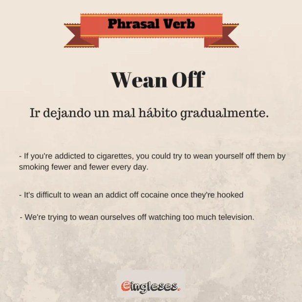 Phrasal Verb - Wean Off