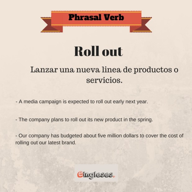 Phrasal verb - Roll out