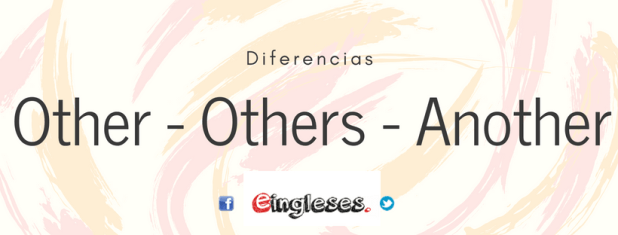 Diferencias entre other, others y another