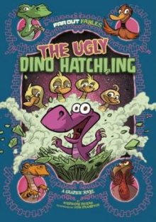 Far Out Fables: The Ugly Dino Hatchling by Stephanie Peters