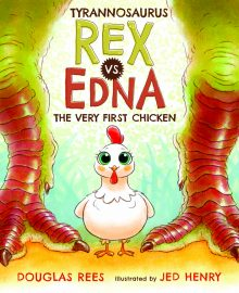 Tyrannosaurus Rex Vs. Edna the Very First Chicken by Douglas Rees