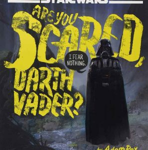 Are You Scared, Darth Vader? by Adam Rex