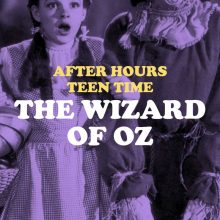 After Hours Teen Time: The Wizard of Oz