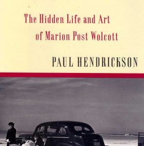 Looking for the Light: the Hidden Art and Life of Marion Post Wolcott by Paul Hendrickson