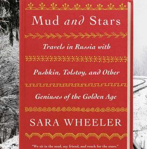 Mud and Stars: Travels in Russia with Pushkin, Tolstoy, and Other Geniuses of the Golden Age by Sara Wheeler