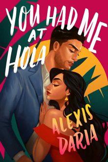 You Had Me at Hola by Alexis Daria