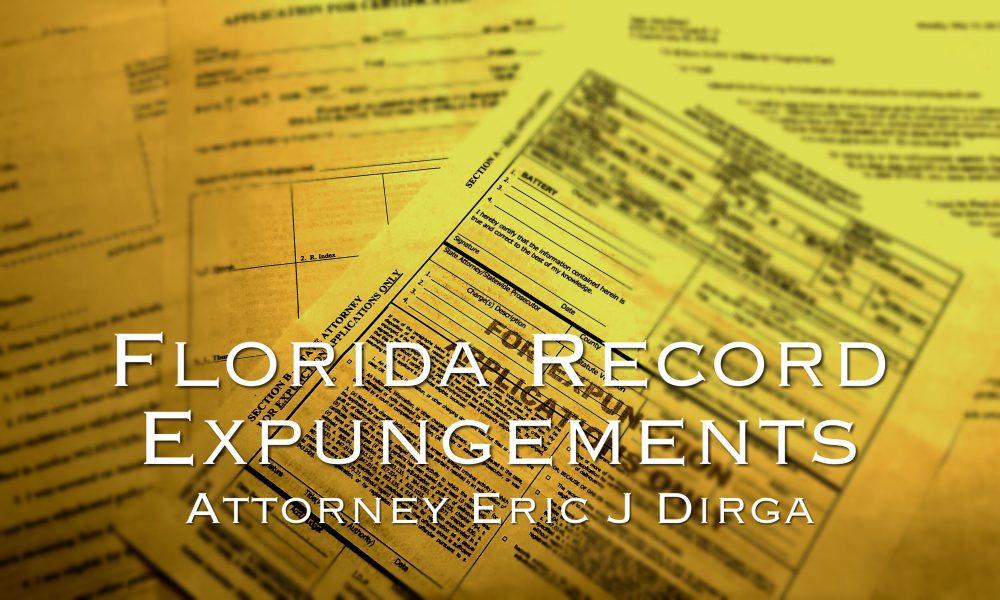 florida record expungements attorney eric j dirga