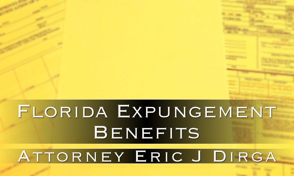 florida expungement benefits attorney eric j dirga