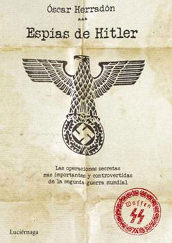El libro de Oscar Herradón que relata los secretos de los espías nazis durante la Segunda Guerra Mundial