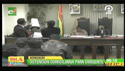 Detención domiciliaria para Condori en La Paz; presidente de Fejuve no podrá ir a Achacachi