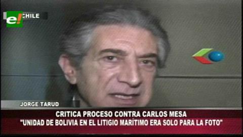 Tarud: Acusación contra Mesa demuestra que la unidad de Bolivia en el litigio marítimo era sólo para la foto