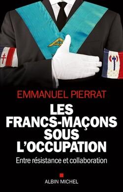 La Franc-Maçonnerie sous l'Occupation - Emmanuel Pierrat