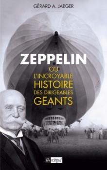 Zeppelin ou l'incroyable histoire des ballons dirigeables de Gérard A. JAEGER