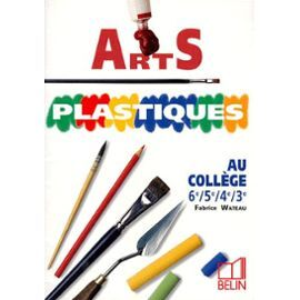 Arts Plastiques - Au Collège, 6e, 5e, 4e, 3e de Fabrice Wateau