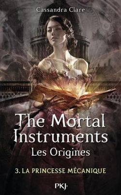 The Mortal Instrument : Les origines tome 3, La princesse mécanique