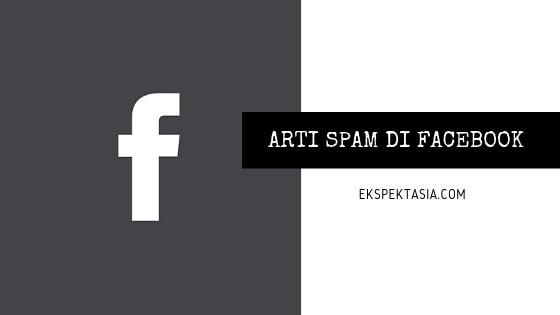 ARTI KATA SPAM DI FACEBOOK