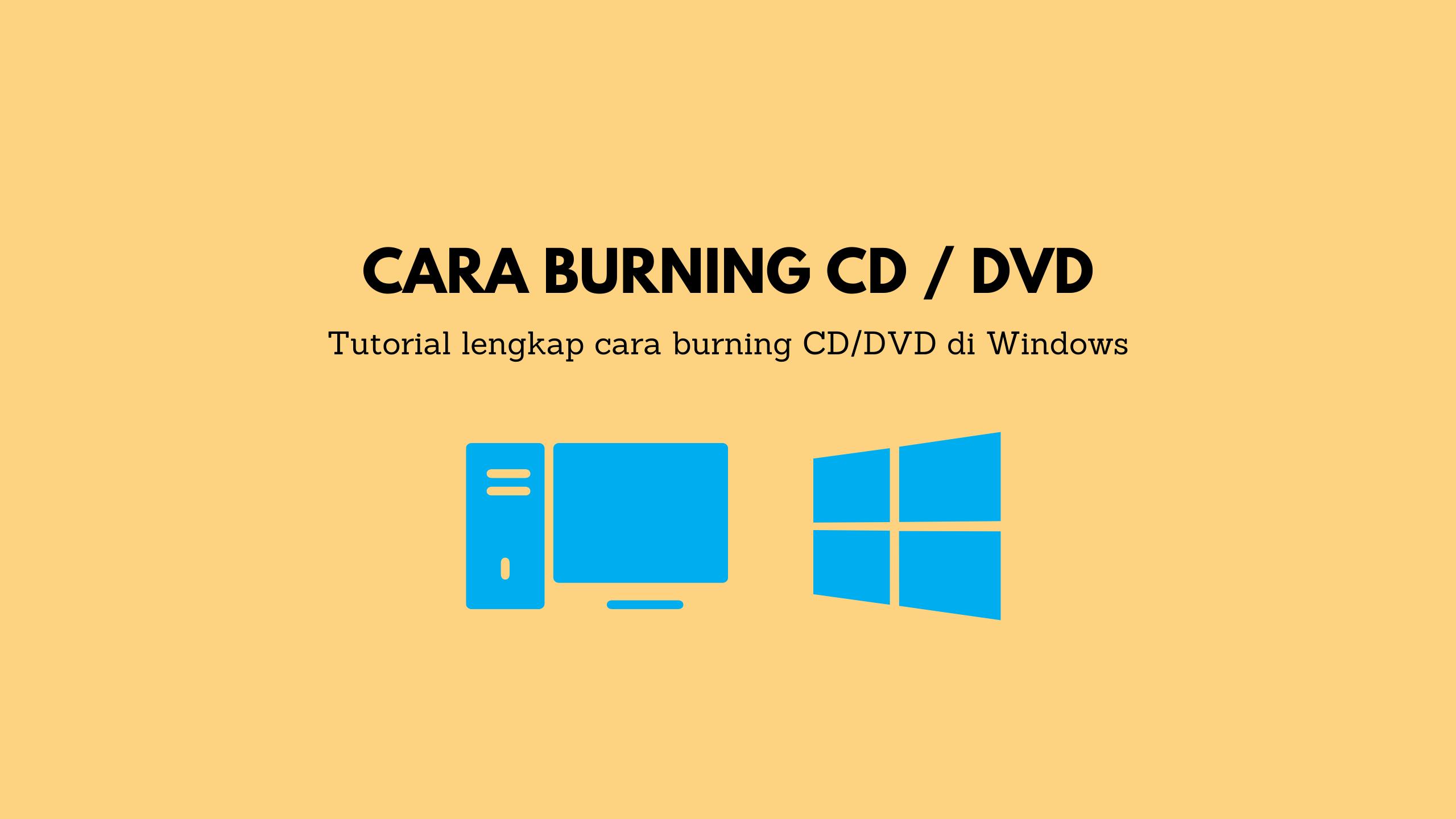 4 Cara Burning Cd Atau Dvd Praktis Tanpa Aplikasi