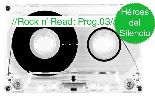 Rock n' Read: Héroes del Silencio y Poesía [Programa 3]
