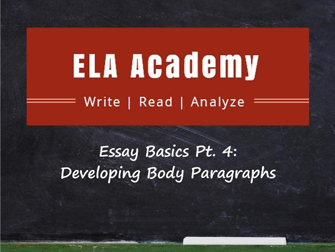 Essay Basics Pt. 4: Developing Body Paragraphs