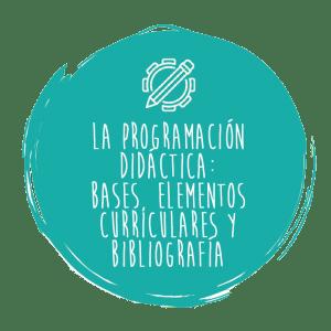 La programación didáctica: bases, elementos curriculares y bibliografía – Lengua Castellana y Literatura