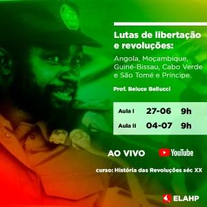 Read more about the article 27/6 e 4/7 , 9h – Lutas de libertação e revoluções em Angola, Moçambique, Guiné-Bissau, Cabo Verde e São Tomé e Principe. Prof. Beluce Bellucci