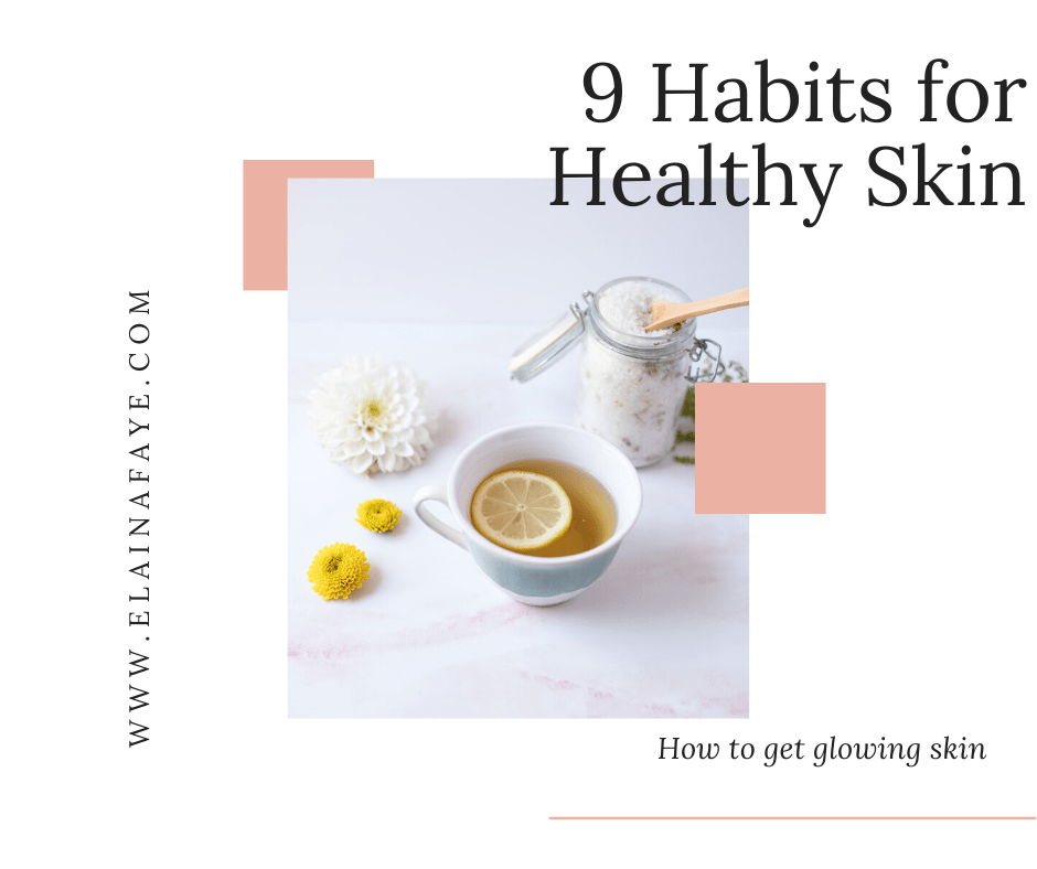 9 daily habits to develop for healthy skin. How to get glowing radiant skin and clear up acne and other blemishes.