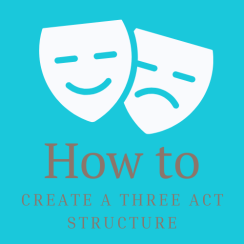 How to Create a Three Act Structure