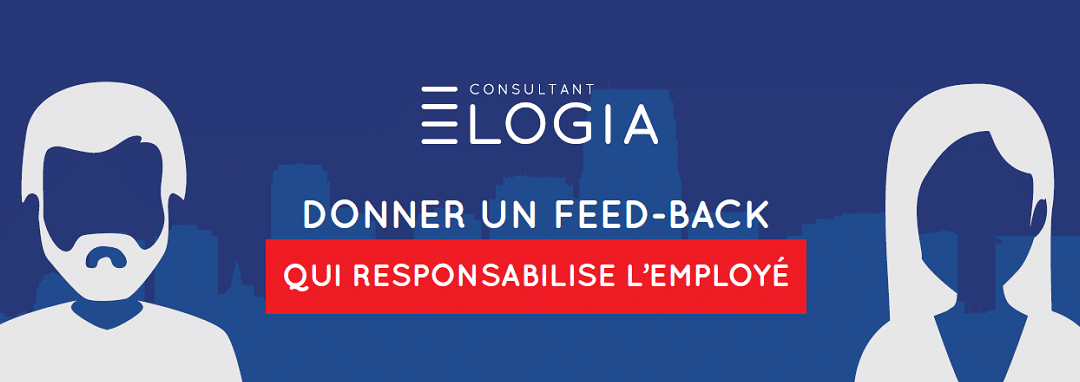 Donner un feedback qui responsabilise l'employé.