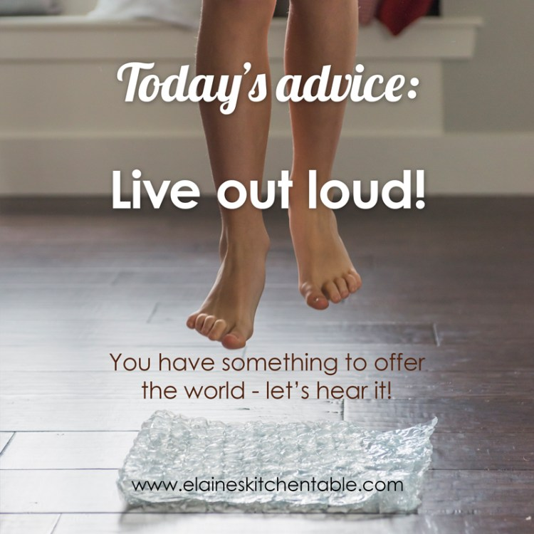 Live out loud!