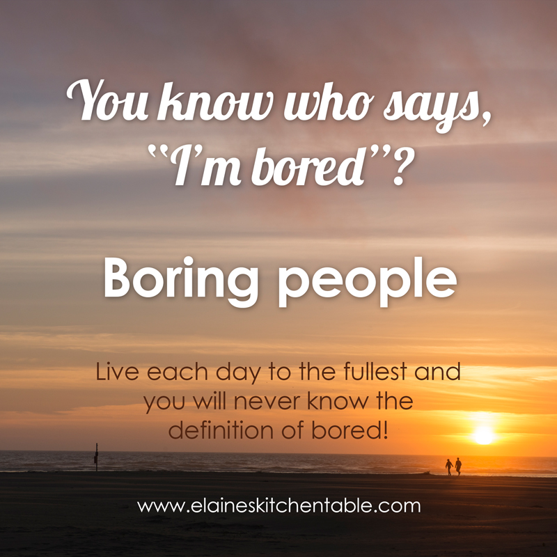 You ain't boring!